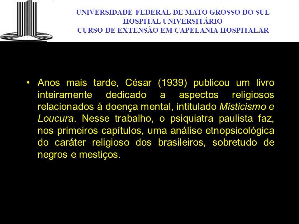 UNIVERSIDADE FEDERAL DE MATO GROSSO DO SUL HOSPITAL UNIVERSITÁRIO CURSO DE EXTENSÃO EM CAPELANIA HOSPITALAR UFMS Anos mais tarde, César (1939) publico