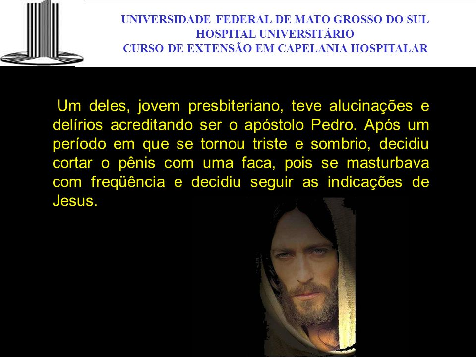 UNIVERSIDADE FEDERAL DE MATO GROSSO DO SUL HOSPITAL UNIVERSITÁRIO CURSO DE EXTENSÃO EM CAPELANIA HOSPITALAR UFMS Um deles, jovem presbiteriano, teve a