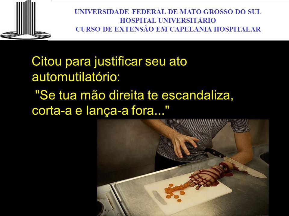 UNIVERSIDADE FEDERAL DE MATO GROSSO DO SUL HOSPITAL UNIVERSITÁRIO CURSO DE EXTENSÃO EM CAPELANIA HOSPITALAR UFMS Citou para justificar seu ato automut