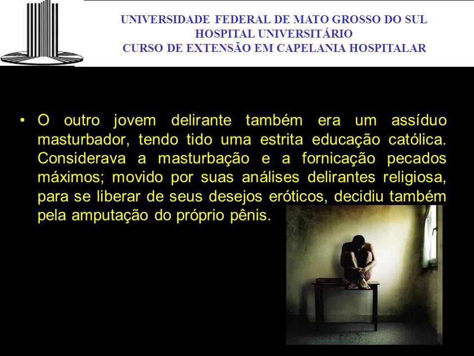 UNIVERSIDADE FEDERAL DE MATO GROSSO DO SUL HOSPITAL UNIVERSITÁRIO CURSO DE EXTENSÃO EM CAPELANIA HOSPITALAR UFMS O outro jovem delirante também era um