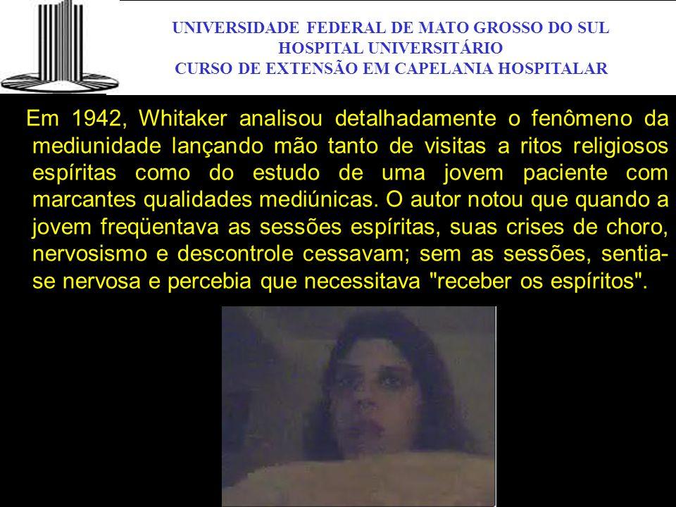 UNIVERSIDADE FEDERAL DE MATO GROSSO DO SUL HOSPITAL UNIVERSITÁRIO CURSO DE EXTENSÃO EM CAPELANIA HOSPITALAR UFMS Em 1942, Whitaker analisou detalhadam