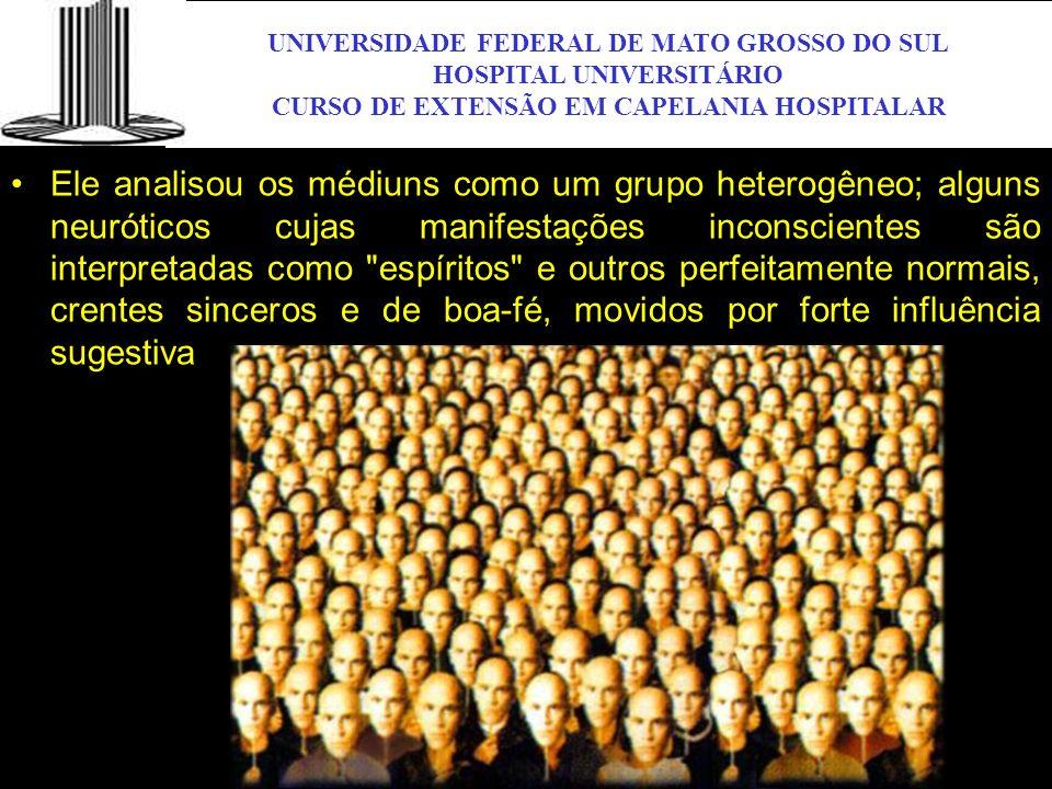 UNIVERSIDADE FEDERAL DE MATO GROSSO DO SUL HOSPITAL UNIVERSITÁRIO CURSO DE EXTENSÃO EM CAPELANIA HOSPITALAR UFMS Ele analisou os médiuns como um grupo
