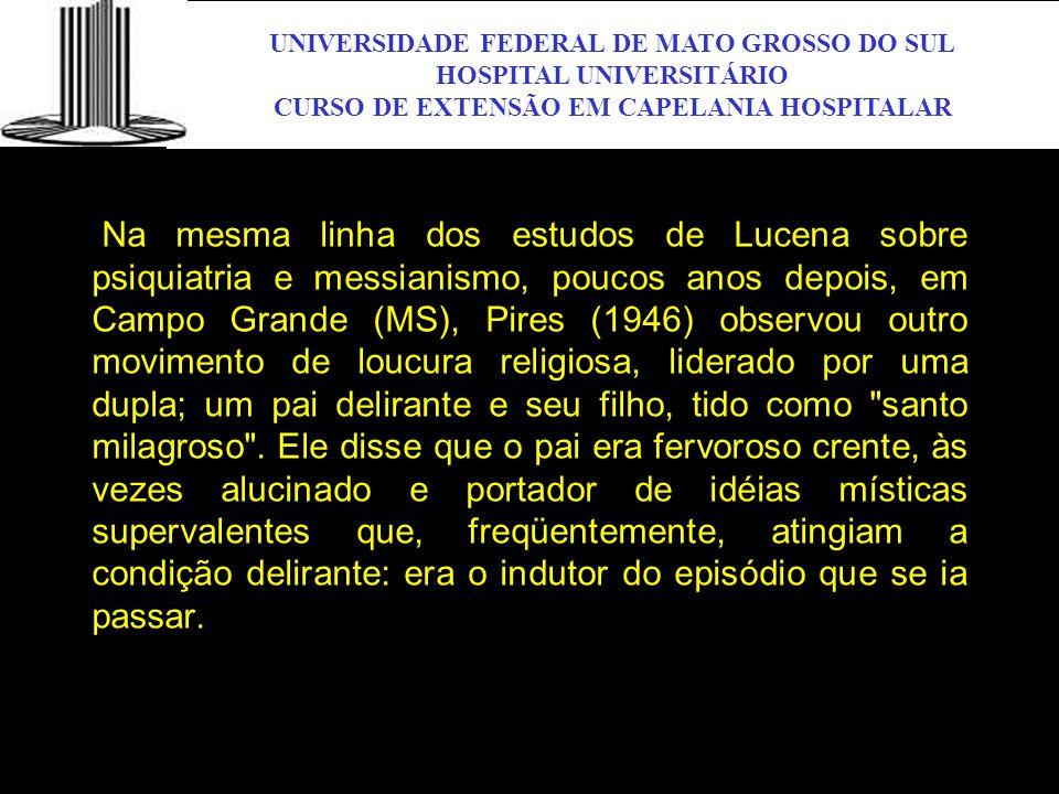 UNIVERSIDADE FEDERAL DE MATO GROSSO DO SUL HOSPITAL UNIVERSITÁRIO CURSO DE EXTENSÃO EM CAPELANIA HOSPITALAR UFMS Na mesma linha dos estudos de Lucena