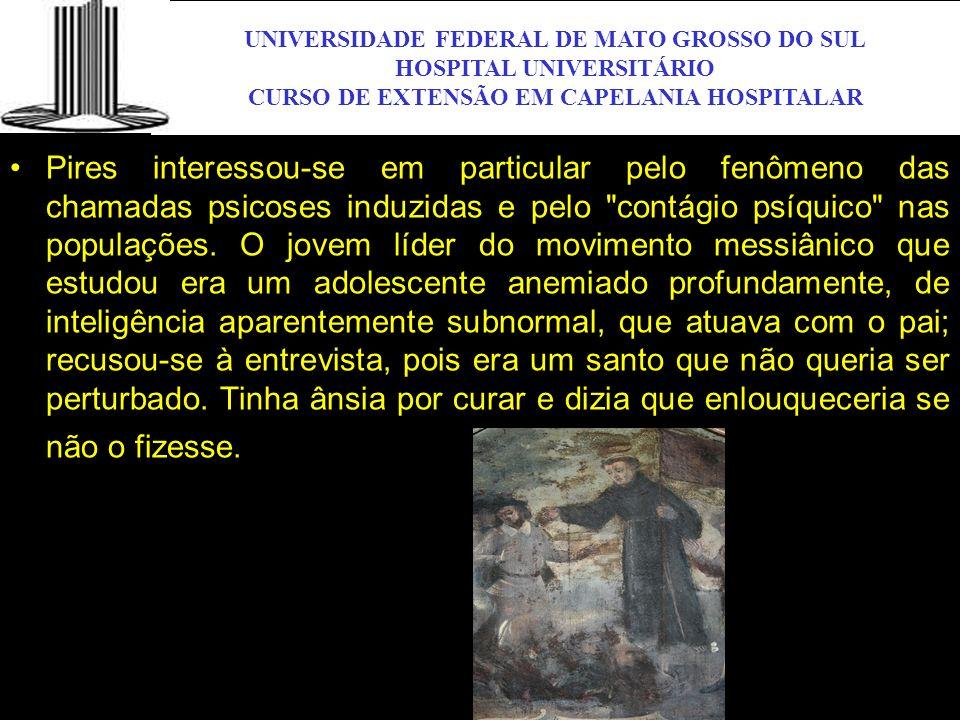 UNIVERSIDADE FEDERAL DE MATO GROSSO DO SUL HOSPITAL UNIVERSITÁRIO CURSO DE EXTENSÃO EM CAPELANIA HOSPITALAR UFMS Pires interessou-se em particular pel