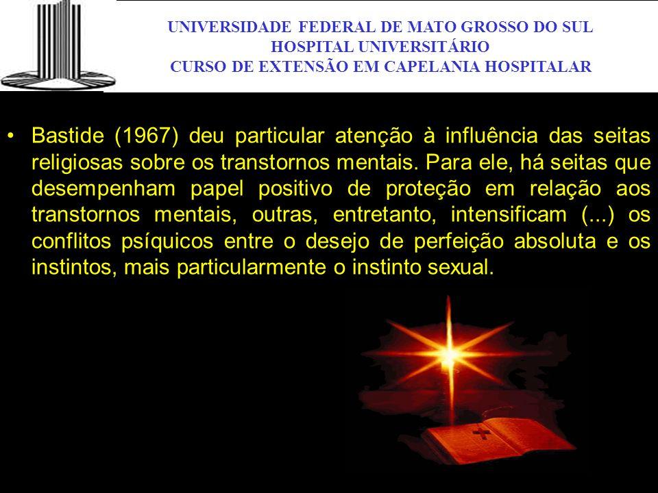 UNIVERSIDADE FEDERAL DE MATO GROSSO DO SUL HOSPITAL UNIVERSITÁRIO CURSO DE EXTENSÃO EM CAPELANIA HOSPITALAR UFMS Bastide (1967) deu particular atenção