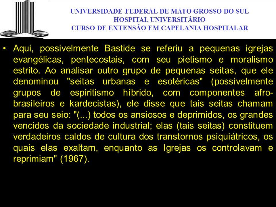 UNIVERSIDADE FEDERAL DE MATO GROSSO DO SUL HOSPITAL UNIVERSITÁRIO CURSO DE EXTENSÃO EM CAPELANIA HOSPITALAR UFMS Aqui, possivelmente Bastide se referi