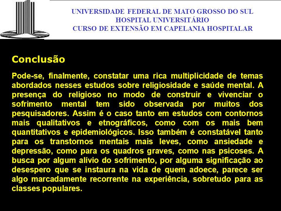 UNIVERSIDADE FEDERAL DE MATO GROSSO DO SUL HOSPITAL UNIVERSITÁRIO CURSO DE EXTENSÃO EM CAPELANIA HOSPITALAR UFMS Conclusão Pode-se, finalmente, consta