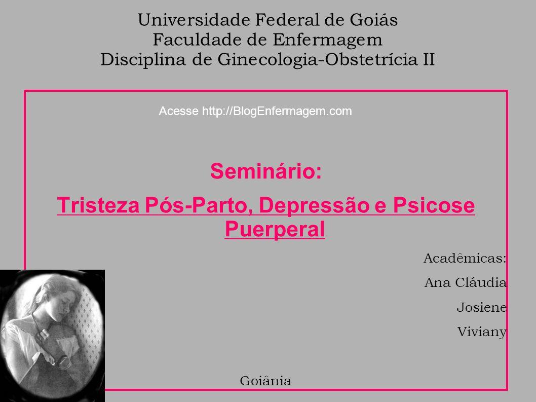 Universidade Federal de Goiás Faculdade de Enfermagem Disciplina de Ginecologia-Obstetrícia II Seminário: Tristeza Pós-Parto, Depressão e Psicose Puer