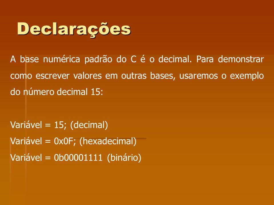 Declarações A base numérica padrão do C é o decimal. Para demonstrar como escrever valores em outras bases, usaremos o exemplo do número decimal 15: V