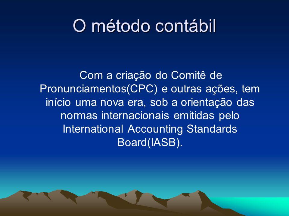 O método contábil Com a criação do Comitê de Pronunciamentos(CPC) e outras ações, tem início uma nova era, sob a orientação das normas internacionais