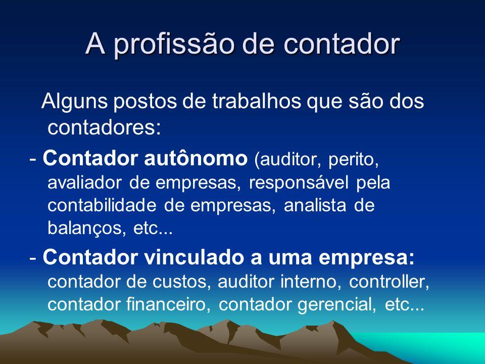 A profissão de contador -Contador na área pública: fiscal de tributos(federal, estadual, municipal); contador de órgãos públicos(prefeituras, autarquias, etc...