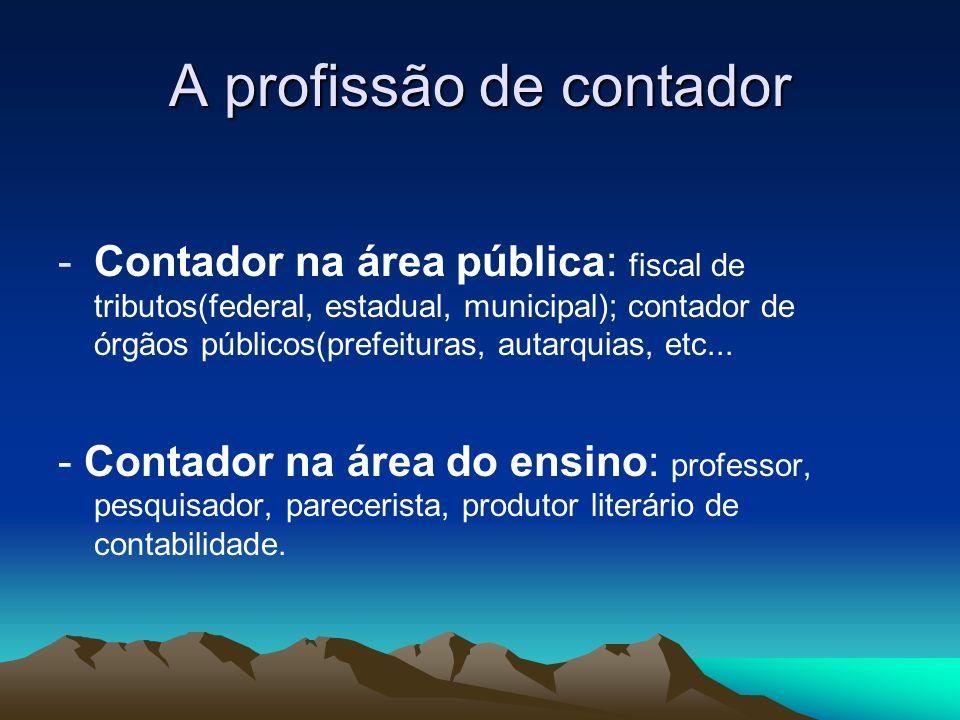 A profissão de contador -Contador na área pública: fiscal de tributos(federal, estadual, municipal); contador de órgãos públicos(prefeituras, autarqui