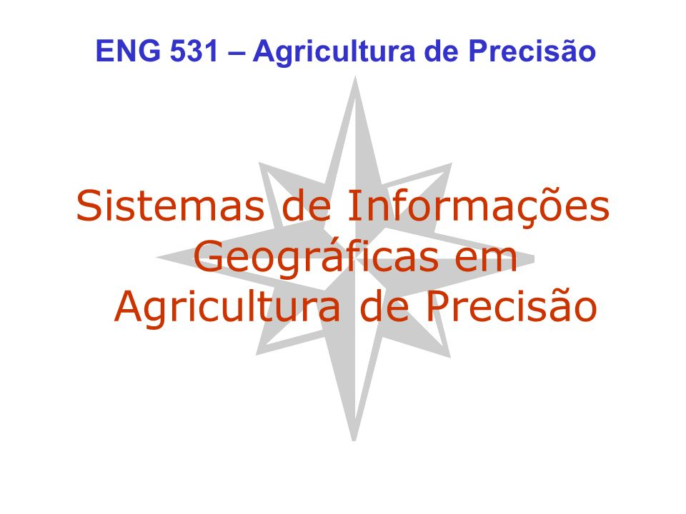 Sistemas de Informações Geográficas em Agricultura de Precisão ENG 531 – Agricultura de Precisão