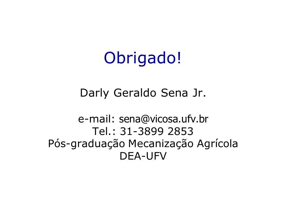 Obrigado! Darly Geraldo Sena Jr. e-mail: sena@vicosa.ufv.br Tel.: 31-3899 2853 Pós-graduação Mecanização Agrícola DEA-UFV