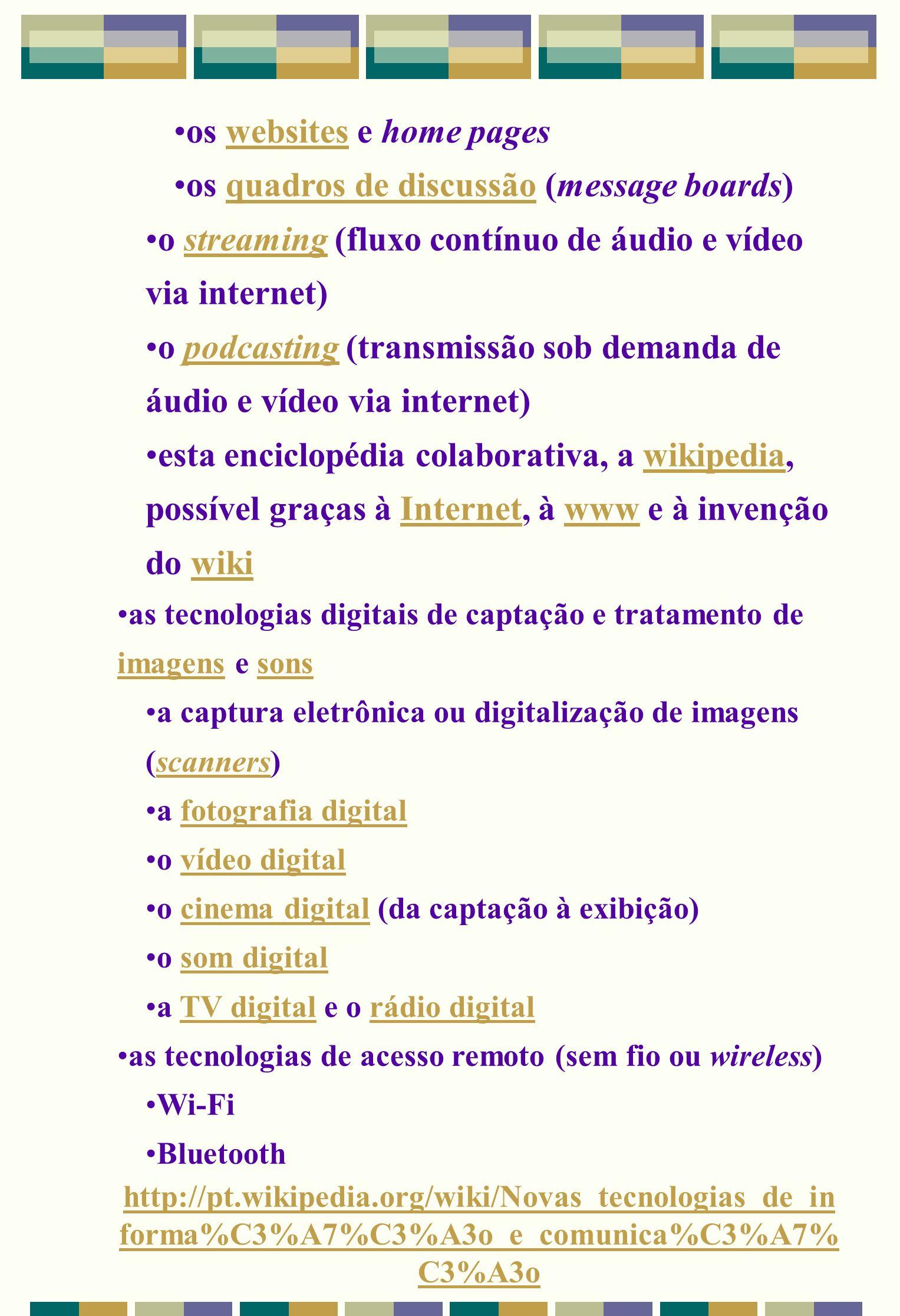 os websites e home pageswebsites os quadros de discussão (message boards)quadros de discussão o streaming (fluxo contínuo de áudio e vídeo via interne