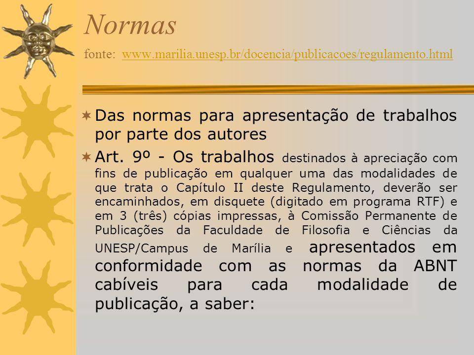 I - Normas para elaboração de trabalhos acadêmicos: NBR 14724:2002 - Informação e documentação - Trabalhos acadêmicos - Apresentação; II - Normas para elaboração de referências: NBR 6023:2000 - Informação e documentação - Referências - elaboração; III - Normas para apresentação de citações em documentos: NBR 10520:2001 - Informação e documentação - Apresentação de citações em documentos; IV - Normas para elaboração de resumos: NBR 6028: 1990 - Resumos - Procedimento: