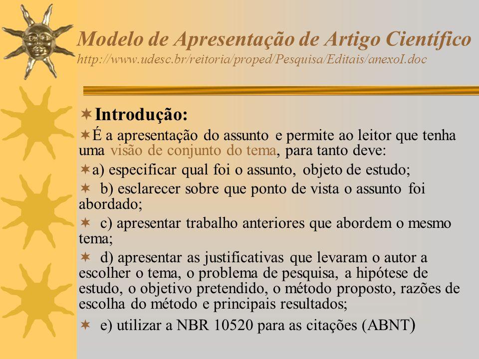 Modelo de Apresentação de Artigo Científico http://www.udesc.br/reitoria/proped/Pesquisa/Editais/anexoI.doc Introdução: É a apresentação do assunto e