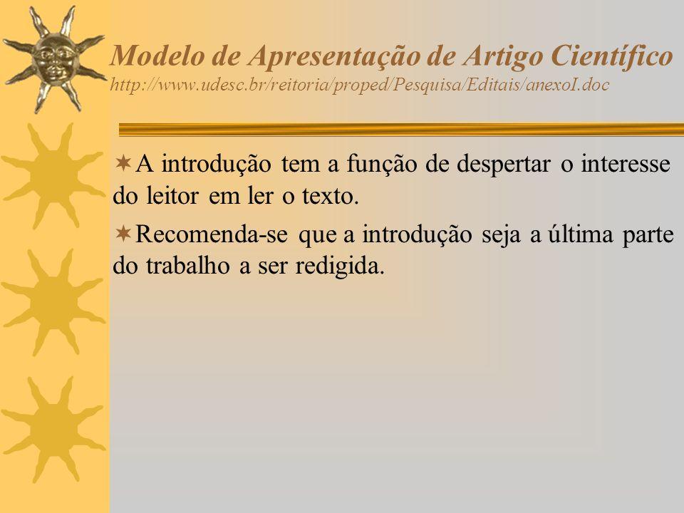 Modelo de Apresentação de Artigo Científico http://www.udesc.br/reitoria/proped/Pesquisa/Editais/anexoI.doc A introdução tem a função de despertar o i