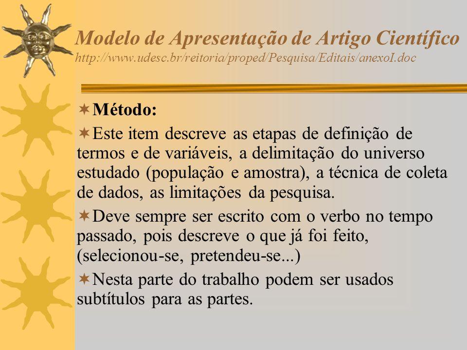 Modelo de Apresentação de Artigo Científico http://www.udesc.br/reitoria/proped/Pesquisa/Editais/anexoI.doc Método: Este item descreve as etapas de de