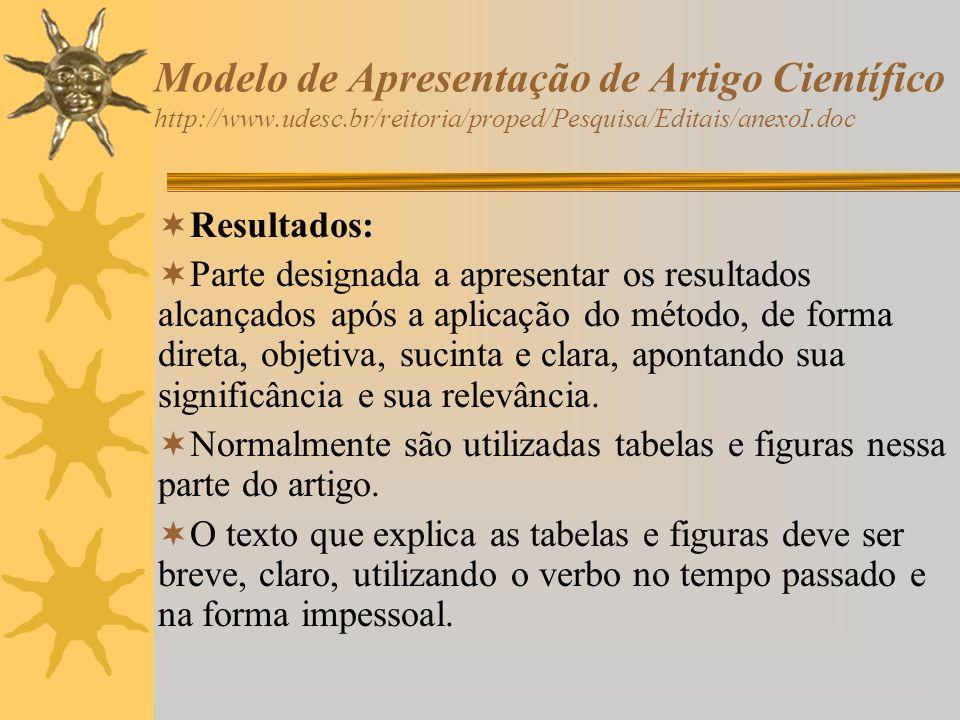 Modelo de Apresentação de Artigo Científico http://www.udesc.br/reitoria/proped/Pesquisa/Editais/anexoI.doc Resultados: Parte designada a apresentar o