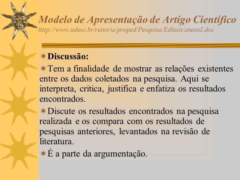 Modelo de Apresentação de Artigo Científico http://www.udesc.br/reitoria/proped/Pesquisa/Editais/anexoI.doc Discussão: Tem a finalidade de mostrar as