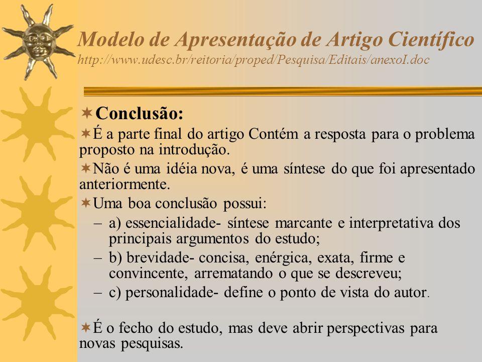 Modelo de Apresentação de Artigo Científico http://www.udesc.br/reitoria/proped/Pesquisa/Editais/anexoI.doc Conclusão: É a parte final do artigo Conté