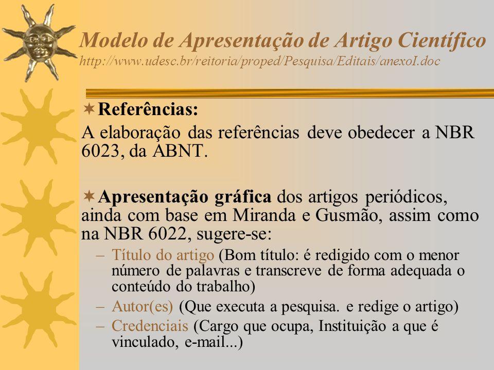 Modelo de Apresentação de Artigo Científico http://www.udesc.br/reitoria/proped/Pesquisa/Editais/anexoI.doc Referências: A elaboração das referências