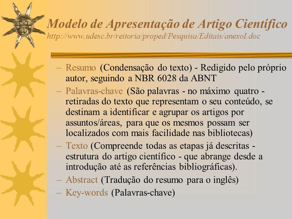 Modelo de Apresentação de Artigo Científico http://www.udesc.br/reitoria/proped/Pesquisa/Editais/anexoI.doc –Resumo (Condensação do texto) - Redigido