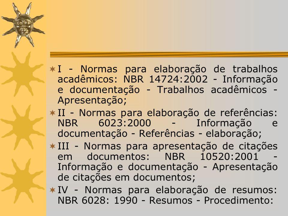V - Normas para numeração em documentos: NBR 6024:1989 - Numeração progressiva das seções de um documento - Procedimento; VI - Normas para elaboração de sumário: NBR 6027:1989 - Sumário - Procedimento; VII - Normas para apresentação dos dados de catalogação na publicação: NBR 12899:1993 - Catalogação-na-publicação de monografias; VIII - Normas para apresentação de tabelas: IBGE - Normas de apresentação tabular.