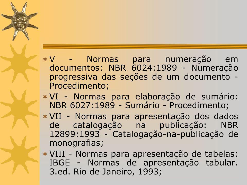V - Normas para numeração em documentos: NBR 6024:1989 - Numeração progressiva das seções de um documento - Procedimento; VI - Normas para elaboração