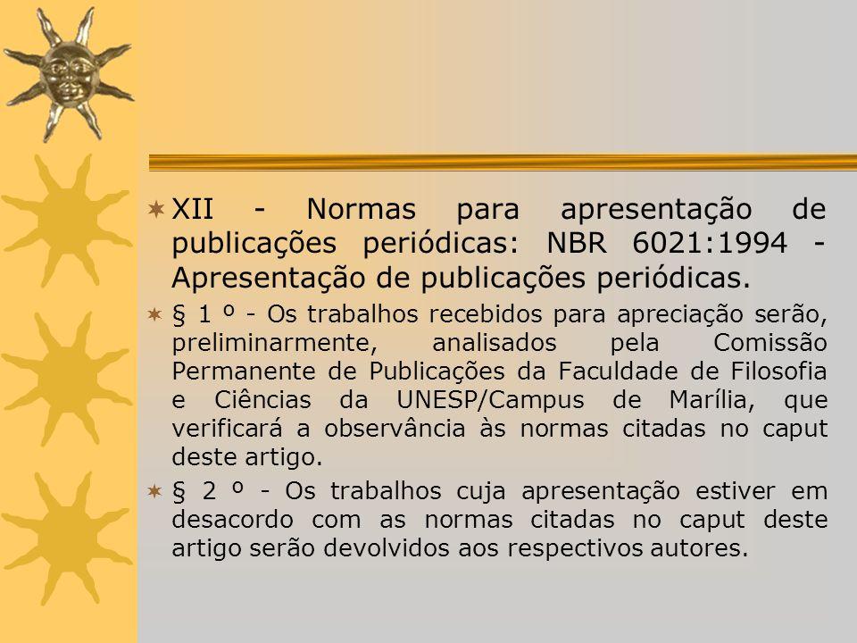 XII - Normas para apresentação de publicações periódicas: NBR 6021:1994 - Apresentação de publicações periódicas. § 1 º - Os trabalhos recebidos para