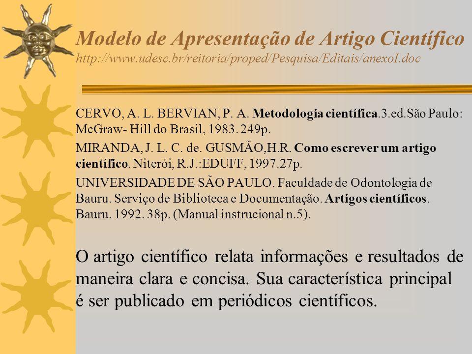 Modelo de Apresentação de Artigo Científico http://www.udesc.br/reitoria/proped/Pesquisa/Editais/anexoI.doc CERVO, A. L. BERVIAN, P. A. Metodologia ci