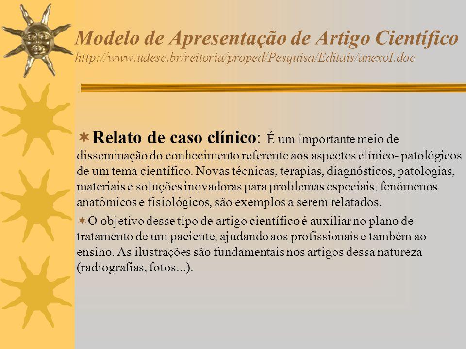 Modelo de Apresentação de Artigo Científico http://www.udesc.br/reitoria/proped/Pesquisa/Editais/anexoI.doc Os critérios de publicação quanto a estrutura e a apresentação de um artigo científico se modificam de uma revista para outra.