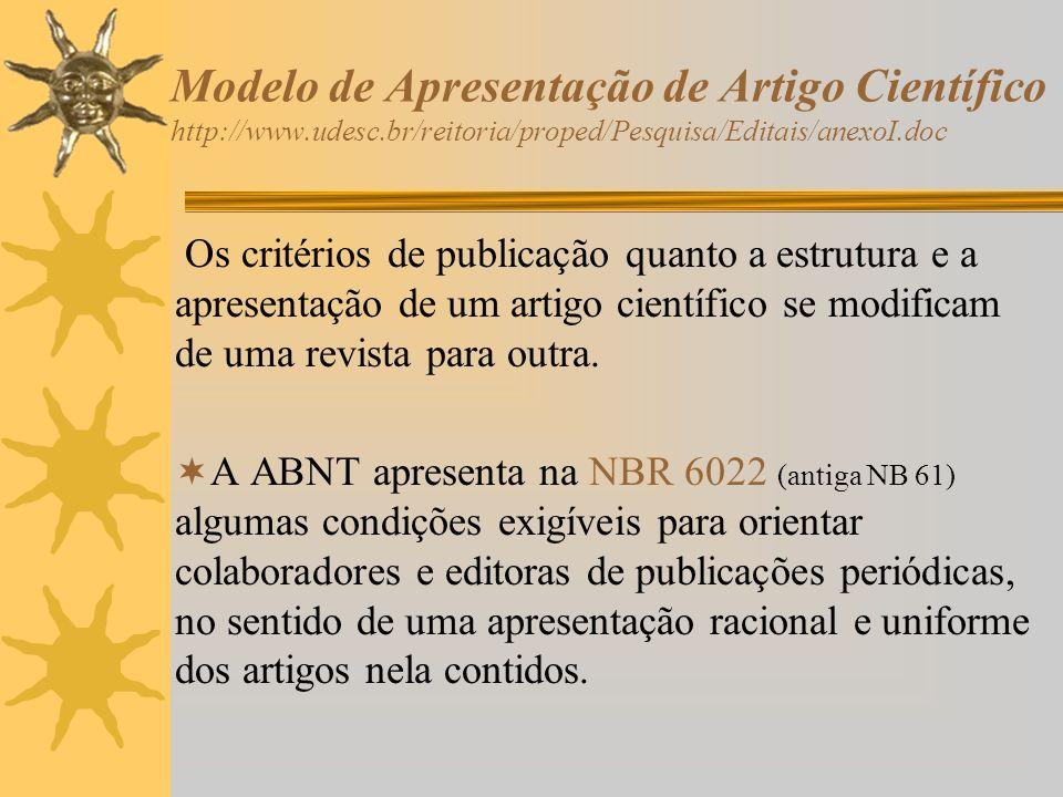 Modelo de Apresentação de Artigo Científico http://www.udesc.br/reitoria/proped/Pesquisa/Editais/anexoI.doc Os critérios de publicação quanto a estrut