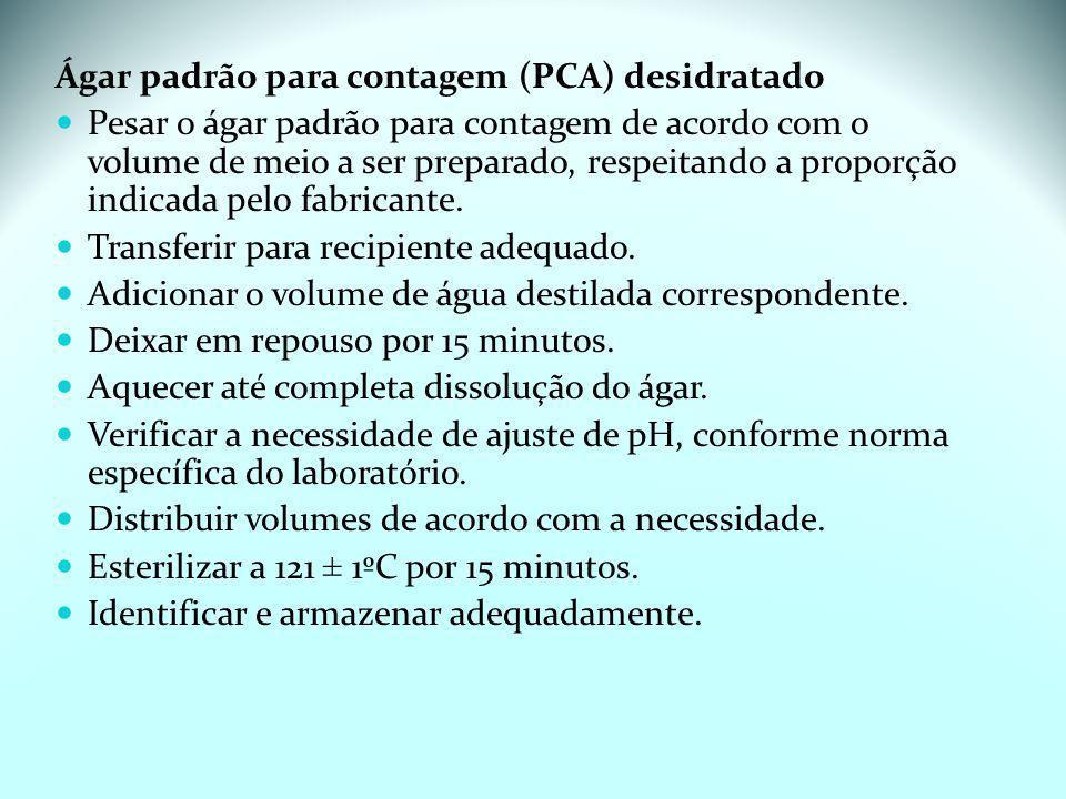Ágar padrão para contagem (PCA) desidratado Pesar o ágar padrão para contagem de acordo com o volume de meio a ser preparado, respeitando a proporção