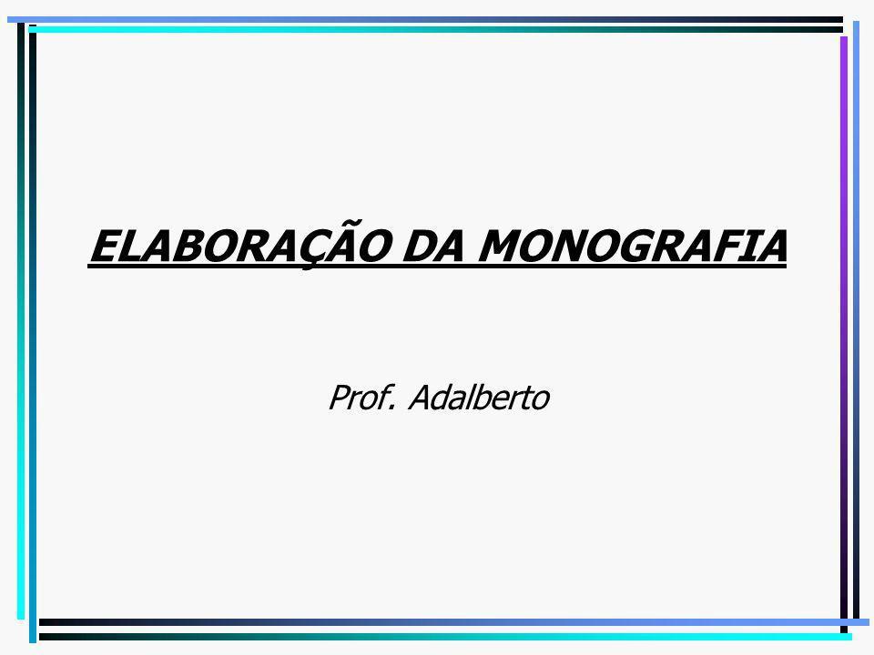 ELABORAÇÃO DA MONOGRAFIA Prof. Adalberto