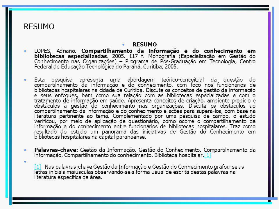 RESUMO LOPES, Adriano. Compartilhamento da informação e do conhecimento em bibliotecas especializadas. 2005. 117 f. Monografia (Especialização em Gest