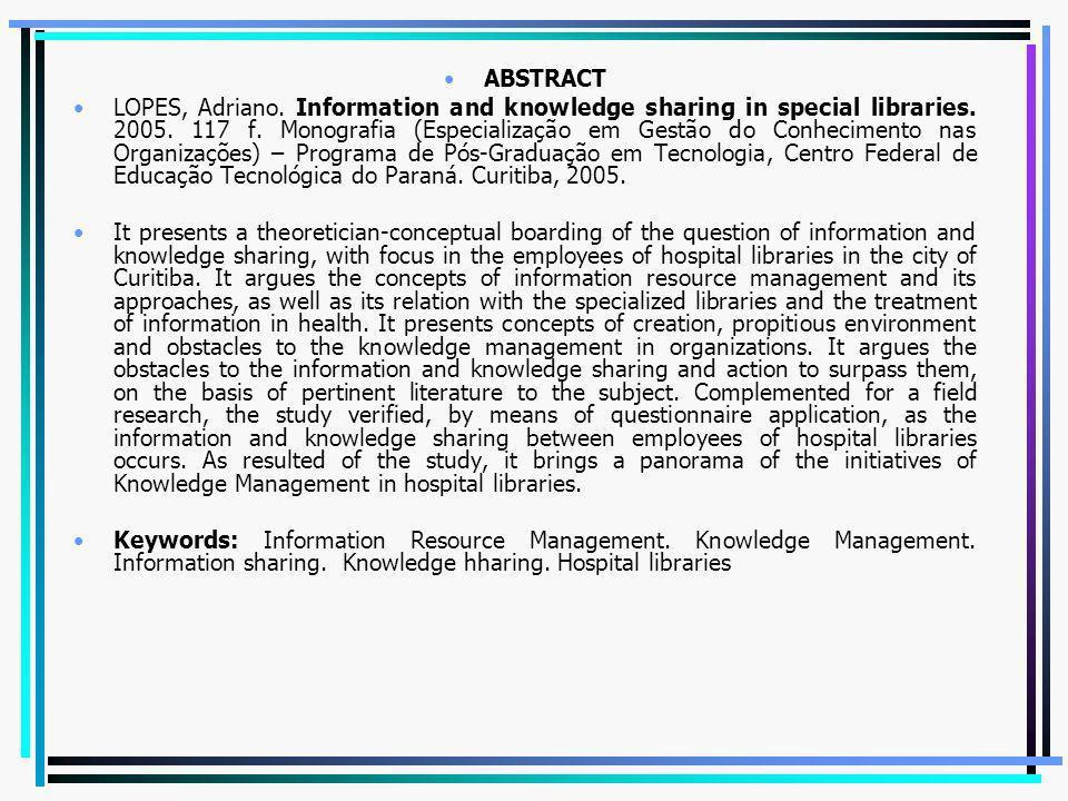 ABSTRACT LOPES, Adriano. Information and knowledge sharing in special libraries. 2005. 117 f. Monografia (Especialização em Gestão do Conhecimento nas