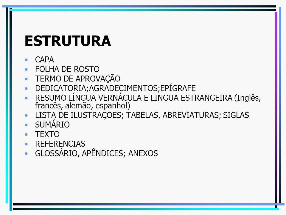 ESTRUTURA CAPA FOLHA DE ROSTO TERMO DE APROVAÇÃO DEDICATORIA;AGRADECIMENTOS;EPÍGRAFE RESUMO LÍNGUA VERNÁCULA E LINGUA ESTRANGEIRA (Inglês, francês, al