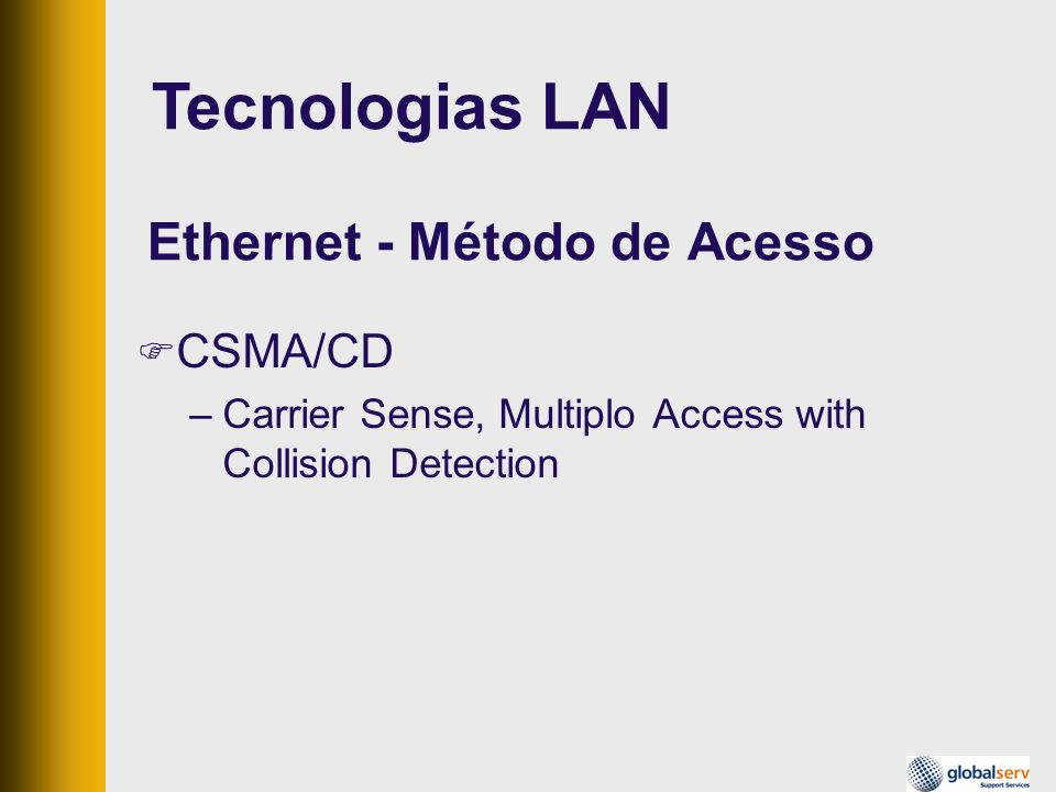 Ethernet - Método de Acesso CSMA/CD –Carrier Sense, Multiplo Access with Collision Detection Tecnologias LAN