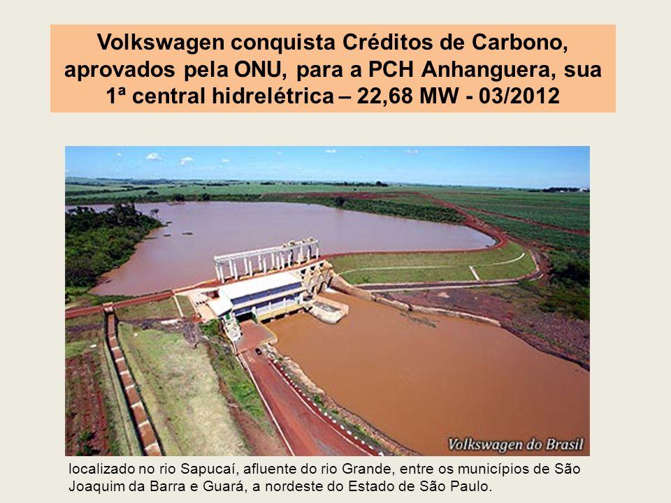 Volkswagen conquista Créditos de Carbono, aprovados pela ONU, para a PCH Anhanguera, sua 1ª central hidrelétrica – 22,68 MW - 03/2012 localizado no ri