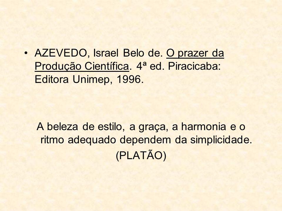 AZEVEDO, Israel Belo de. O prazer da Produção Científica. 4ª ed. Piracicaba: Editora Unimep, 1996. A beleza de estilo, a graça, a harmonia e o ritmo a