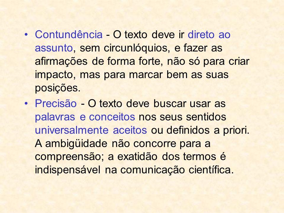 Contundência - O texto deve ir direto ao assunto, sem circunlóquios, e fazer as afirmações de forma forte, não só para criar impacto, mas para marcar