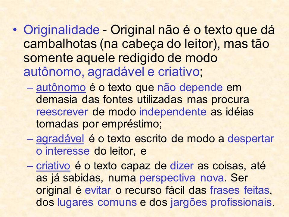 Originalidade - Original não é o texto que dá cambalhotas (na cabeça do leitor), mas tão somente aquele redigido de modo autônomo, agradável e criativ