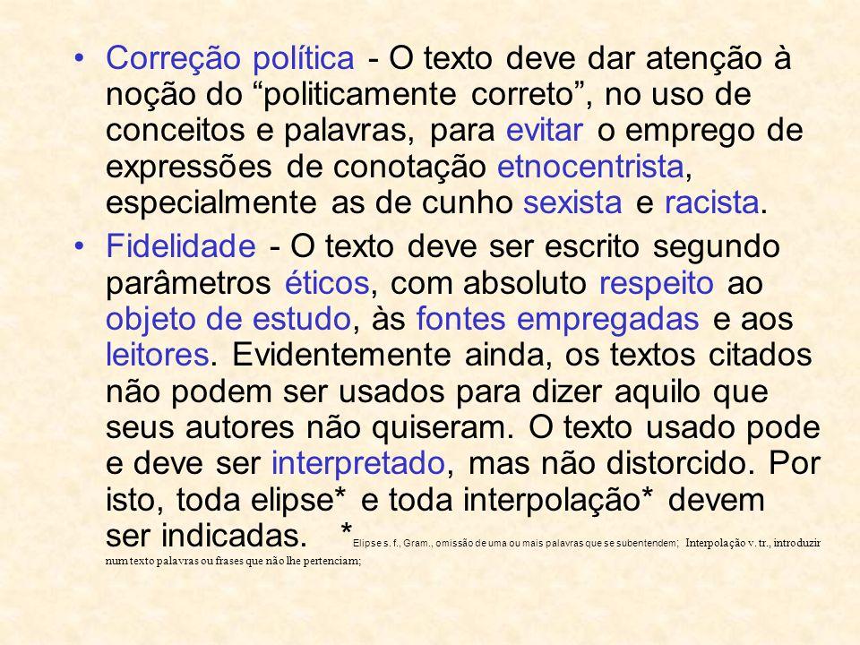 Correção política - O texto deve dar atenção à noção do politicamente correto, no uso de conceitos e palavras, para evitar o emprego de expressões de
