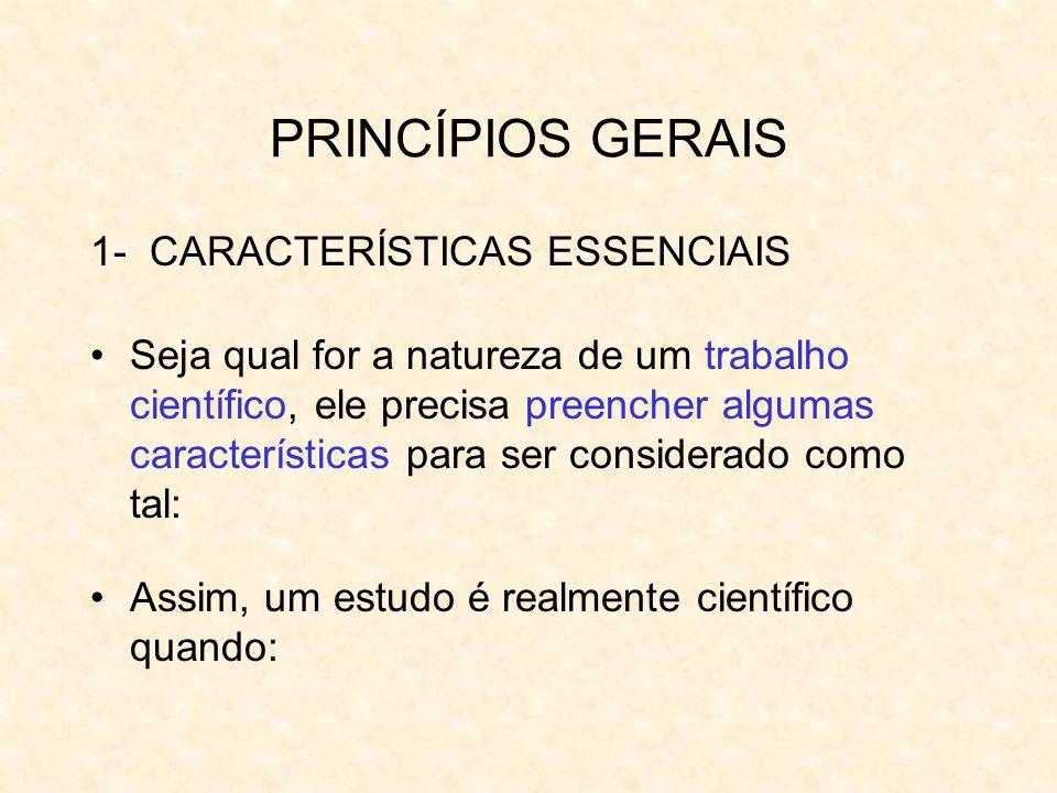 PRINCÍPIOS GERAIS 1- CARACTERÍSTICAS ESSENCIAIS Seja qual for a natureza de um trabalho científico, ele precisa preencher algumas características para