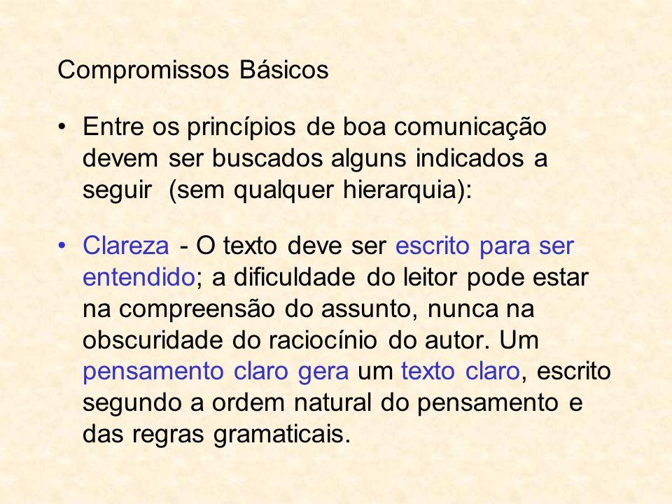 Compromissos Básicos Entre os princípios de boa comunicação devem ser buscados alguns indicados a seguir (sem qualquer hierarquia): Clareza - O texto