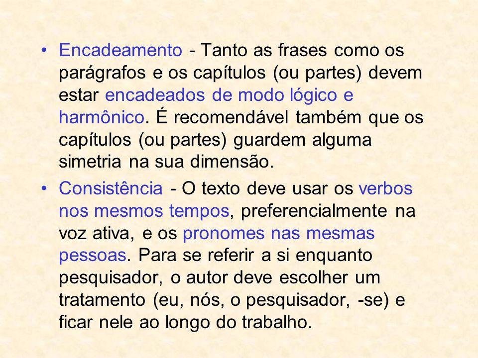 Encadeamento - Tanto as frases como os parágrafos e os capítulos (ou partes) devem estar encadeados de modo lógico e harmônico. É recomendável também
