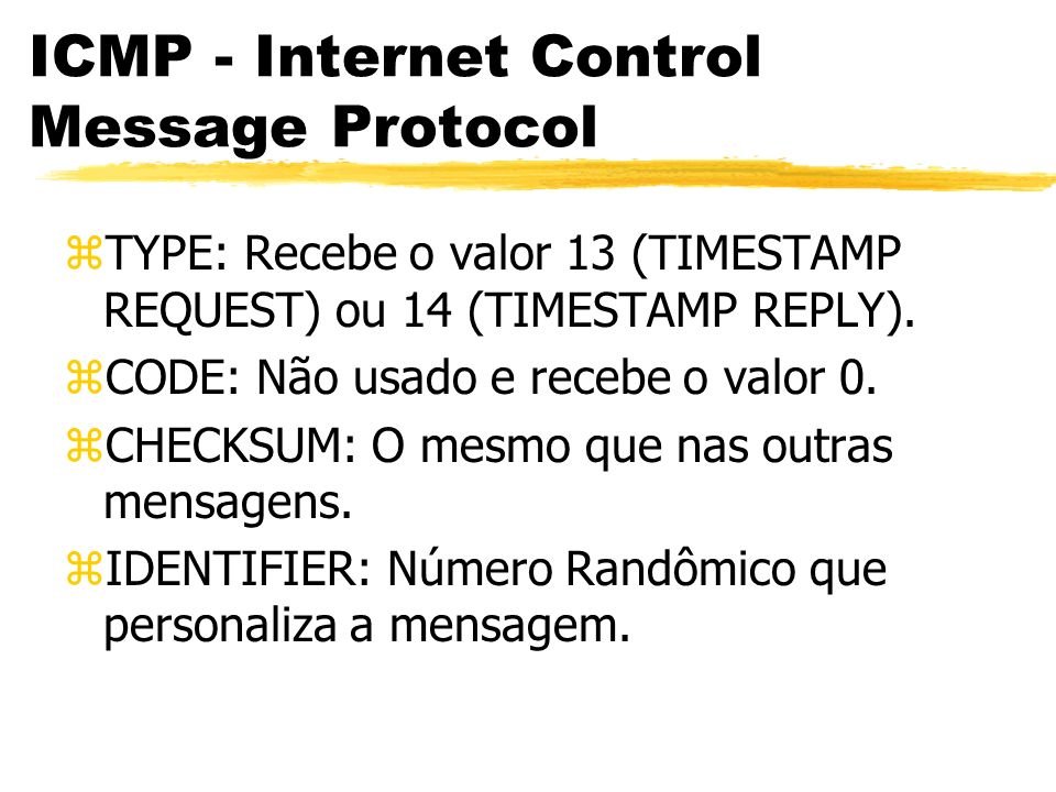 ICMP - Internet Control Message Protocol zTYPE: Recebe o valor 13 (TIMESTAMP REQUEST) ou 14 (TIMESTAMP REPLY).