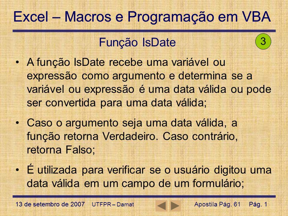 Excel – Macros e Programação em VBA 13 de setembro de 2007Pág. 1 Excel – Macros e Programação em VBA 13 de setembro de 2007Pág. 1 UTFPR – Damat Função